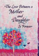 The Love Between a Mother and Daughter Is Forever Card